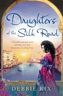 Daughters of the Silk Road - A beautiful and epic novel of family, love and the secrets of a Ming Vase ebook by Debbie Rix