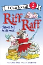 Riff Raff: Shiver Me Whiskers! ebook by Anne Kennedy, Susan Schade