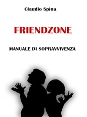 Friendzone -manuale di sopravvivenza ebook by Claudio Spina