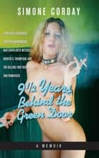9 1/2 Years Behind the Green Door, A Memoir - A Mitchell Brothers Stripper Remembers Her Lover Artie Mitchell, Hunter S. Thompson, and the Killing That Rocked San Francisco ebook by Simone Corday
