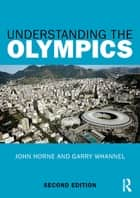 Understanding the Olympics ebook by John Horne, Garry Whannel