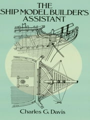 The Ship Model Builder's Assistant ebook by Charles G. Davis