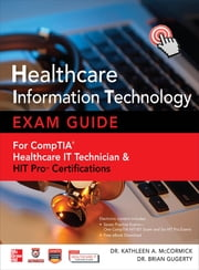 Healthcare Information Technology Exam Guide for CompTIA Healthcare IT Technician and HIT Pro Certifications ebook by Brian Gugerty,Kathleen A. McCormick