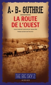 "La Route de l'Ouest - Série ""The Big Sky"", tome II ebook by Alfred Bertram Guthrie, Jr,Bertrand Tavernier"