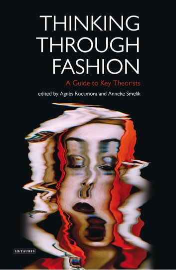 Thinking Through Fashion - A Guide to Key Theorists ebook by Agnès Rocamora