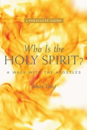 Who is the Holy Spirit - A Walk with the Apostles ebook by Amos Yong