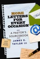 More Letters for Every Occasion - A Pastor's Sourcebook ebook by James E. Taylor, III
