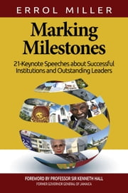 Marking Milestones: 21-Keynote Speeches about Successful Institutions and Outstanding Leaders ebook by Errol Miller