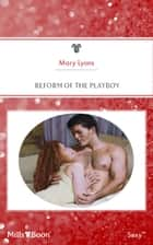 Reform Of The Playboy ebook by Mary Lyons, Kim Lawrence