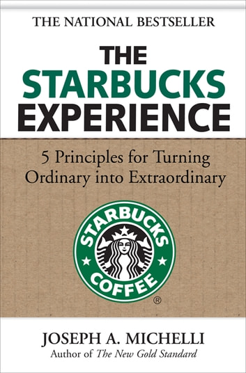 The Starbucks Experience: 5 Principles for Turning Ordinary Into Extraordinary ebook by Joseph Michelli