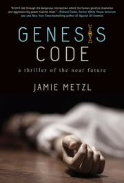 Genesis Code - A Thriller of the Near Future ebook by Jamie Metzl