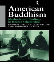 American Buddhism - Methods and Findings in Recent Scholarship ebook by Christopher Queen,Duncan Ryuken Williams