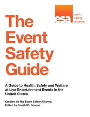The Event Safety Guide - A Guide to Health, Safety and Welfare at Live Entertainment Events in the United States ebook by Event Safety Alliance