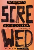 Screwed - A Novel ebook by Eoin Colfer