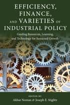 Efficiency, Finance, and Varieties of Industrial Policy ebook by Akbar Noman, Joseph E. Stiglitz