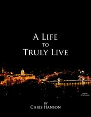 A Life to Truly Live ebook by Chris Hanson