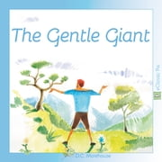 The Gentle Giant (eBook Classic) - A short story for dreamers of all ages ebook by D.C. Morehouse,Philippe Boonen