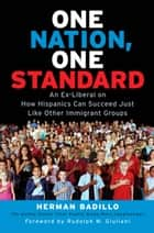 One Nation, One Standard - An Ex-Liberal on How Hispanics Can Succeed Just Like Other Immigrant Groups ebook by Herman Badillo