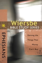 The Wiersbe Bible Study Series: Ephesians - Gaining the Things That Money Can't Buy ebook by Warren W. Wiersbe