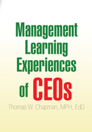 Management Learning Experiences of Ceos ebook by Thomas W. Chapman