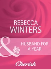 Husband for a Year (Mills & Boon Cherish) (To Have and To Hold, Book 2) ebook by Rebecca Winters