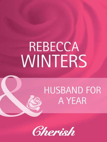 Husband for a Year (Mills & Boon Cherish) (To Have and To Hold, Book 2) 電子書 by Rebecca Winters