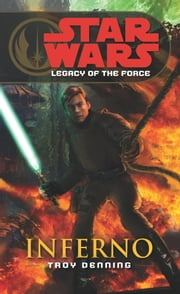 Star Wars: Legacy of the Force VI - Inferno ebook by Troy Denning