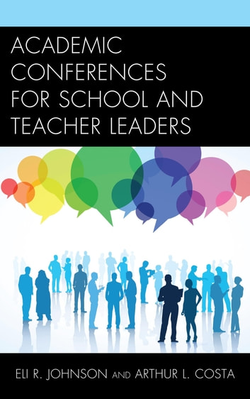 Academic Conferences for School and Teacher Leaders ebook by Eli Johnson,Arthur L. Costa