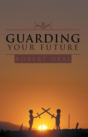 Guarding Your Future ebook by Robert Deal