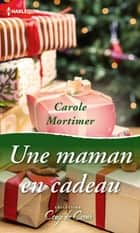 Une maman en cadeau ebook by Carole Mortimer