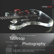 Tabletop Photography - Using Compact Flashes and Low-Cost Tricks to Create Professional-Looking Studio Shots ebook by Cyrill Harnischmacher