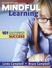 Mindful Learning - 101 Proven Strategies for Student and Teacher Success ebook by Linda M. Campbell,Dr. Bruce Campbell