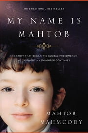 My Name Is Mahtob - The Story that Began in the Global Phenomenon Not Without My Daughter Continues ebook by Mahtob Mahmoody