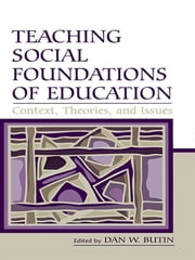 Teaching Social Foundations of Education - Contexts, Theories, and Issues ebook by Dan W. Butin