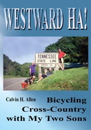 Westward Ha! - Bicycling Cross-Country with My Two Sons ebook by Calvin Allen
