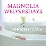 Magnolia Wednesdays audiobook by Wendy Wax
