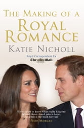 The Making of a Royal Romance ebook by Katie Nicholl