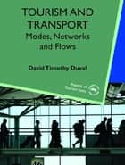 Tourism and Transport - Modes, Networks and Flows ebook by Dr. David Timothy Duval