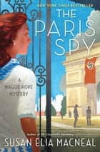 The Paris Spy - A Maggie Hope Mystery ebook by Susan Elia MacNeal