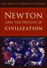 Newton and the Origin of Civilization ebook by Jed Z. Buchwald,Mordechai Feingold