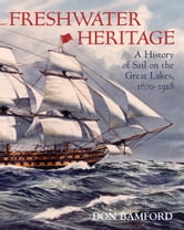 Freshwater Heritage - A History of Sail on the Great Lakes, 1670-1918 ebook by Don Bamford