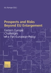 Prospects and Risks Beyond EU Enlargement - Eastern Europe: Challenges of a Pan-European Policy ebook by Iris Kempe