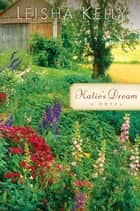 Katie's Dream - A Novel ebook by Leisha Kelly