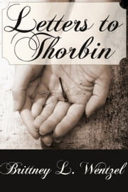 Letters to Thorbin ebook by Brittney Wentzel