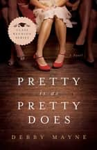 Pretty Is as Pretty Does eBook by Debby Mayne