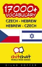 17000+ Czech - Hebrew Hebrew - Czech Vocabulary ebook by Gilad Soffer
