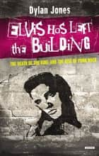 Elvis Has Left the Building: The Day the King Died ebook by Dylan Jones