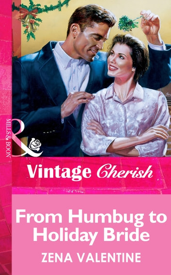 From Humbug To Holiday Bride (Mills & Boon Vintage Cherish) ebook by Zena Valentine