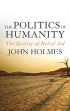 The Politics of Humanity ebook by John Holmes