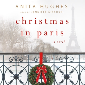 Christmas in Paris - A Novel audiobook by Anita Hughes